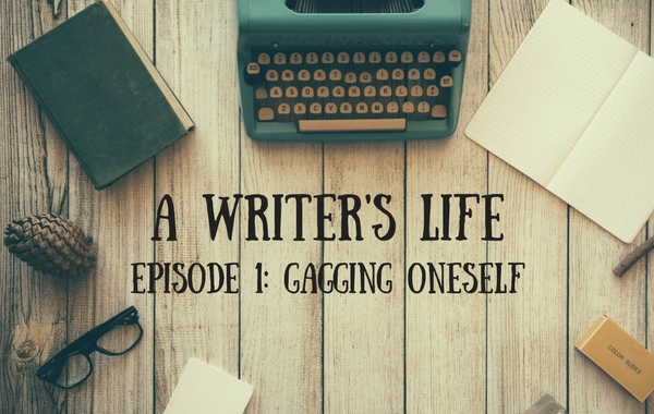 A writer's life: gagging oneself is normal