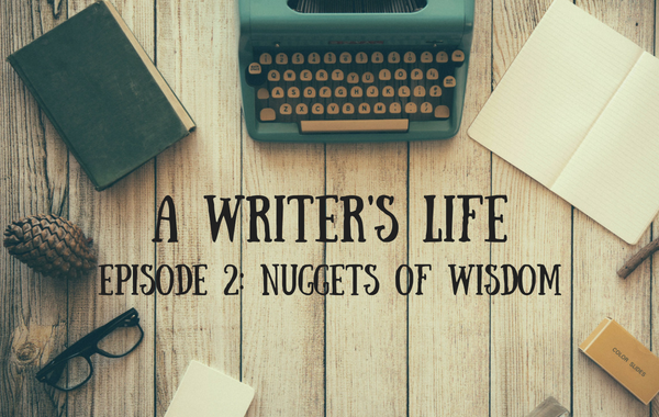 A Writer's Life: nuggets of wisdom from authors