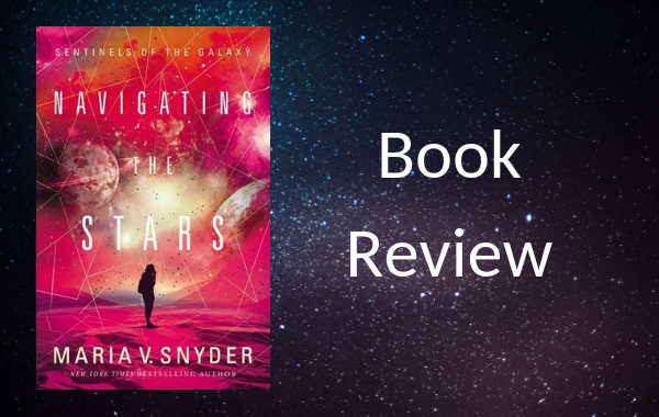 Book review: Navigating the Stars by Maria V.Snyder