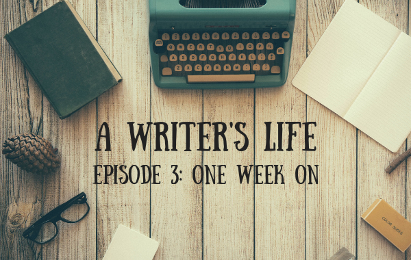 A Writer's Life: One week on