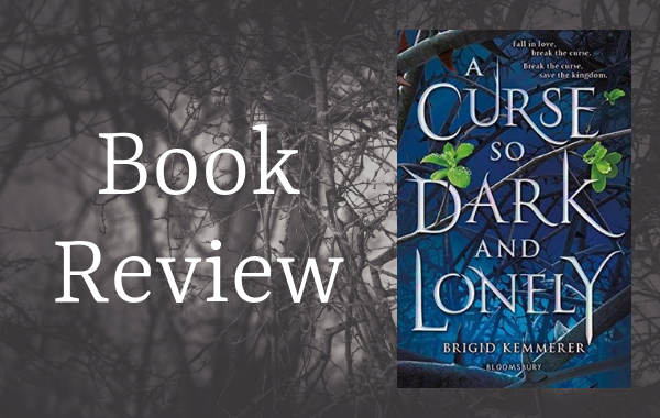REVIEW: A Curse So Dark and Lonely by Brigid Kemmerer – Bronwyn Eley