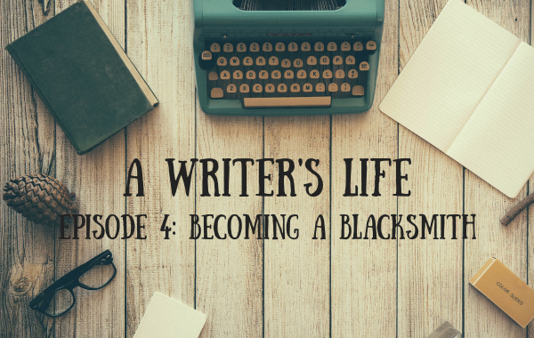 A Writer's Life: Becoming a blacksmith