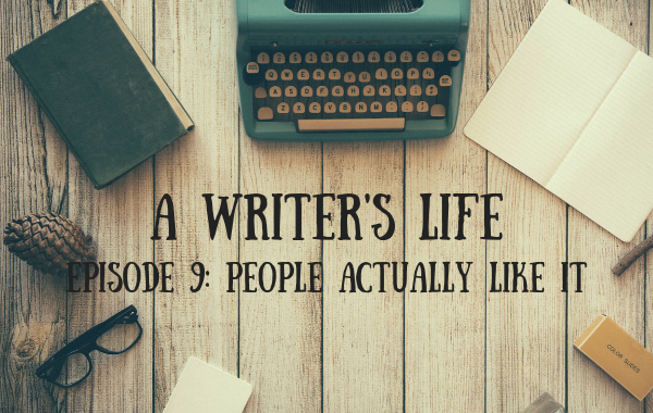 A Writer's Life: People actually like it