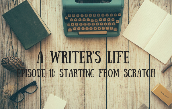 A Writer's Life: Starting From Scratch