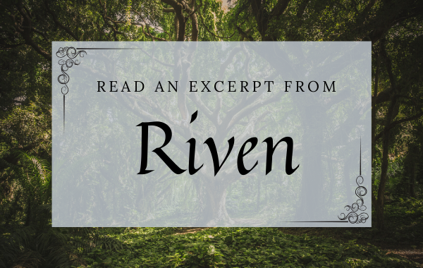 Read an excerpt from Riven!