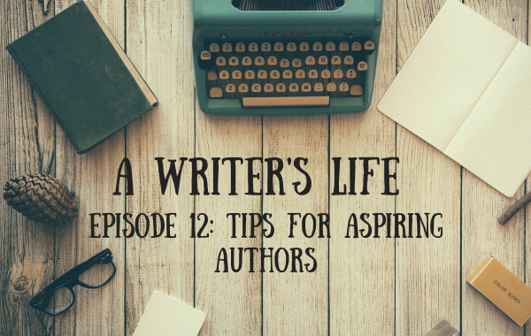 A Writer's Life: Tips for Aspiring Authors