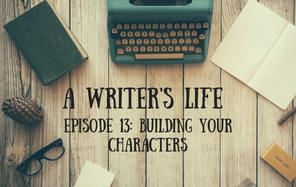 A Writer's Life: Building Your Characters